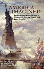 America Imagined: Explaining the United States in Nineteenth-Century Europe and Latin America