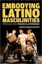 Embodying Latino Masculinities: Producing Masculatinidad