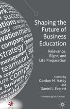 Shaping the Future of Business Education: Relevance, Rigor, and Life Preparation