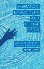 Animation, Embodiment, and Digital Media: Human Experience of Technological Liveliness