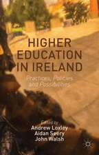 Higher Education in Ireland: Practices, Policies and Possibilities