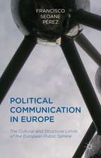 Political Communication in Europe: The Cultural and Structural Limits of the European Public Sphere