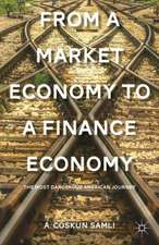 From a Market Economy to a Finance Economy: The Most Dangerous American Journey