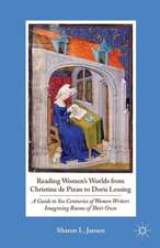 Reading Women's Worlds from Christine de Pizan to Doris Lessing: A Guide to Six Centuries of Women Writers Imagining Rooms of Their Own
