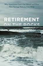 Retirement on the Rocks: Why Americans Can't Get Ahead and How New Savings Policies Can Help