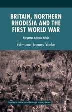 Britain, Northern Rhodesia and the First World War: Forgotten Colonial Crisis