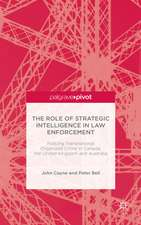 The Role of Strategic Intelligence in Law Enforcement: Policing Transnational Organized Crime in Canada, the United Kingdom and Australia