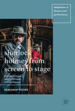 Sherlock Holmes from Screen to Stage: Post-Millennial Adaptations in British Theatre