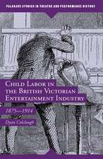 Child Labor in the British Victorian Entertainment Industry: 1875–1914