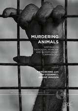 Murdering Animals: Writings on Theriocide, Homicide and Nonspeciesist Criminology