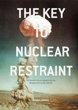 The Key to Nuclear Restraint: The Swedish Plans to Acquire Nuclear Weapons During the Cold War