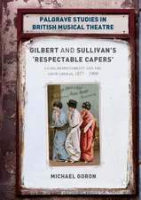 Gilbert and Sullivan's 'Respectable Capers': Class, Respectability and the Savoy Operas 1877–1909