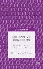 Disruptive Feminisms: Raced, Gendered, and Classed Bodies in Film