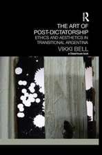 The Art of Post-Dictatorship:  Ethics and Aesthetics in Transitional Argentina