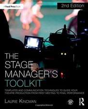 The Stage Manager's Toolkit: Templates and Communication Techniques to Guide Your Theatre Production from First Meeting to Final Performance