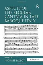 Aspects of the Secular Cantata in Late Baroque Italy. Edited by Michael Talbot