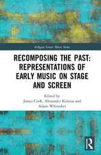 Recomposing the Past: Early Music on Stage and Screen