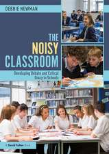 Newman, D: The Noisy Classroom: Developing Debate and Critical Oracy in Schools