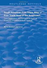 South American Free Trade Area or Free Trade Area of the Americas?: Open Regionalism and the Future of Regional Economic Integration in South America