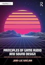 Principles of Game Audio and Sound Design: Sound Design and Audio Implementation for Interactive and Immersive Media