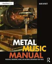 Metal Music Manual:  Producing, Engineering, Mixing and Mastering Contemporary Heavy Music