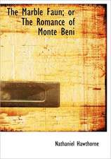 Marble Faun; Or the Romance of Monte Beni