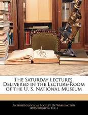 THE SATURDAY LECTURES, DELIVERED IN THE