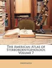 The American Atlas of Stereoroentgenology, Volume 7