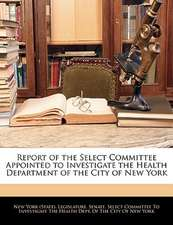 Report of the Select Committee Appointed to Investigate the Health Department of the City of New York