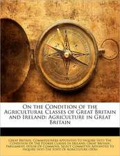 On the Condition of the Agricultural Classes of Great Britain and Ireland: Agriculture in Great Britain