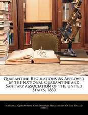 Quarantine Regulations As Approved by the National Quarantine and Sanitary Association of the United States, 1860
