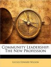COMMUNITY LEADERSHIP: THE NEW PROFESSION