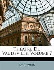 TH ATRE DU VAUDEVILLE, VOLUME 7