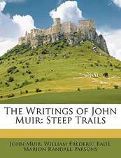 The Writings of John Muir: Steep Trails