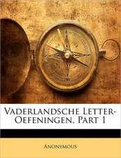 VADERLANDSCHE LETTER-OEFENINGEN, PART 1