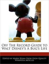 Off the Record Guide to Walt Disney's a Bug's Life
