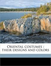 Oriental costumes : their designs and colors