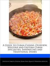 A Guide to Cuban Cuisine: Overview, Western and Eastern Cuban Specialties, Sandwiches and Traditional Dishes