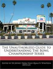 The Unauthorized Guide to Understanding the Bowl Championship Series