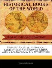 Primary Sources, Historical Collections:  A History of China, with a Foreword by T. S. Wentworth