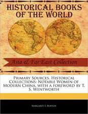 Primary Sources, Historical Collections:  Notable Women of Modern China, with a Foreword by T. S. Wentworth