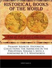 Primary Sources, Historical Collections:  The Americans in the Philippines, Volume I, with a Foreword by T. S. Wentworth