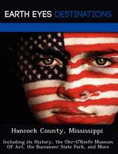 Hancock County, Mississippi: Including Its History, the Ohr-O'Keefe Museum of Art, the Buccaneer State Park, and More