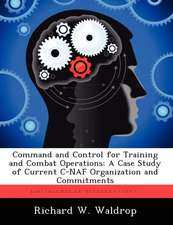 Command and Control for Training and Combat Operations: A Case Study of Current C-Naf Organization and Commitments