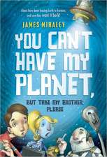 You Can't Have My Planet:  But Take My Brother, Please