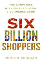 Six Billion Shoppers: The Revolutionary New Platforms That Are Serving the World