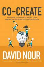 Co-Create: Partnering with Customers and Clients to Find Your Next Great Idea