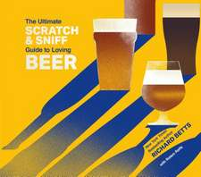 Betts, R: The Ultimate Scratch & Sniff Guide to Loving Beer