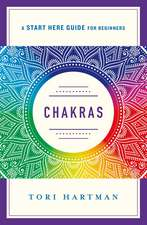 Chakras: Using the Chakras for Emotional, Physical, and Spiritual Well-Being (a Start Here Guide)