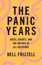 The Panic Years: Dates, Doubts, Deadlines, and the Mother of All Decisions